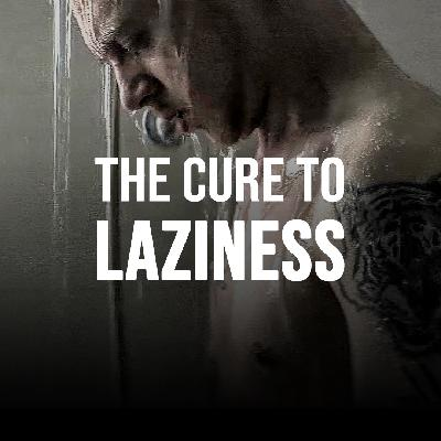 THE CURE TO LAZINESS