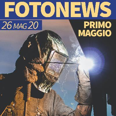 fotonews #06 del 26.05.20 - PRIMO MAGGIO