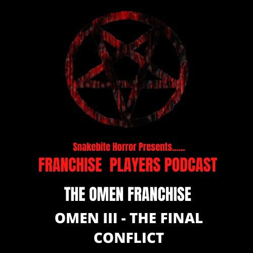 Franchise Players Podcast - Omen 3 - The Final Conflict