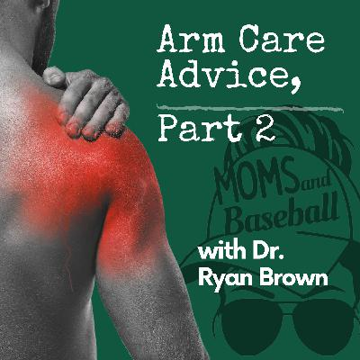 024: Arm Care Advice, Part 2- with Dr. Ryan Brown