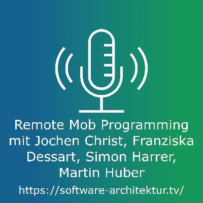 Remote Mob Programming mit Jochen Christ, Franziska Dessart, Simon Harrer, Martin Huber