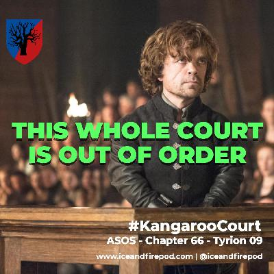 221 – A Storm Of Swords Chapter 66 – Tyrion 09 #KangarooCourt