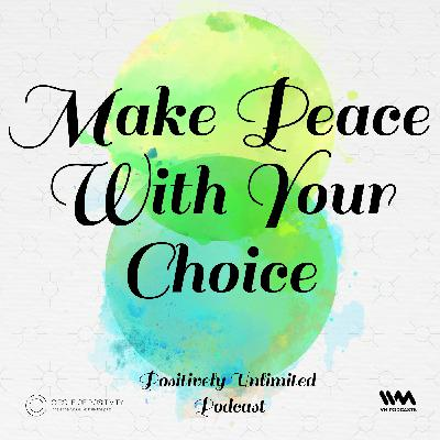Ep. 94: Make Peace With Your Choice