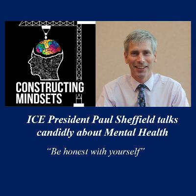 Episode 9: ICE President Paul Sheffield talks candidly about Mental Health