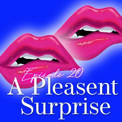 Episode 20: A Pleasant Surprise