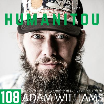 108: Adam Williams, on the season wrap-up, Humanitou updates and Lewis Hyde's 'The Gift'