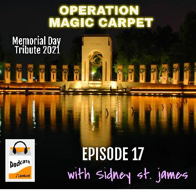 """Episode 17: A Memorial Tribute to All Who Came Home Alive During Operation Magic Carpet Shouting, """"Home Alive in '45!"""""""