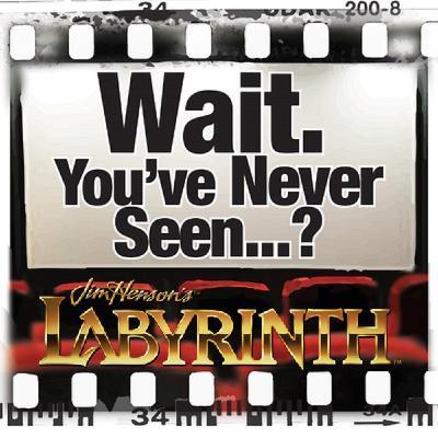 Episode 054: Wait. You've Never Seen Labyrinth?