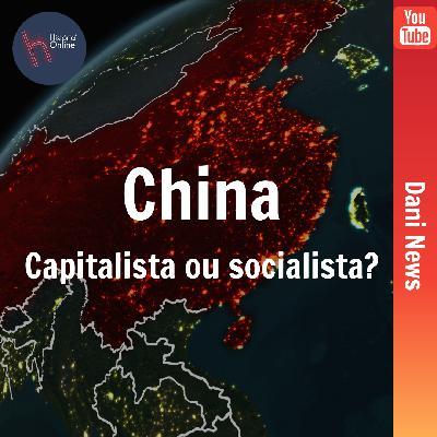 China: capitalista ou socialista: (Dani News – 08/06/2020)