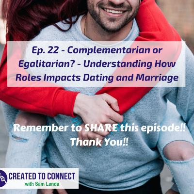 Ep. 22 - Complementarian or Egalitarian?: Understanding How Biblical Roles Have Impacted Dating and Marriage