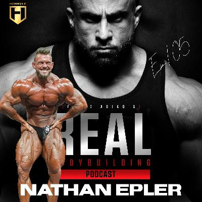 CHASING 1ST PLACE   IFBB Pro Nathan Epler   Real Bodybuilding Podcast Ep.105