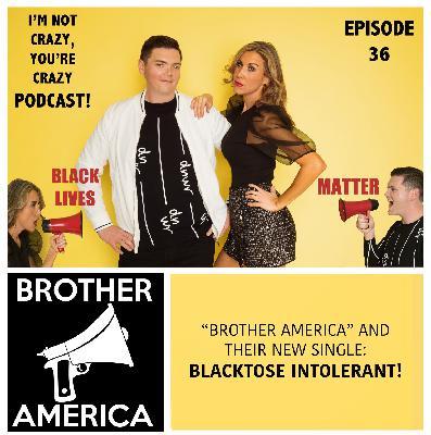 Episode 36 - The Phenomenon of Blacktose Intolerance (feat. Brother America)