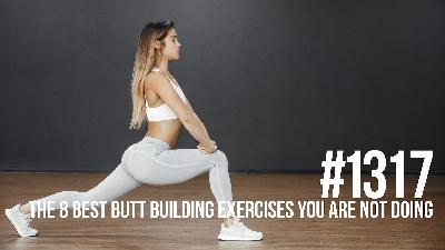 1317: The 8 Best Butt Building Exercises You Are Not Doing