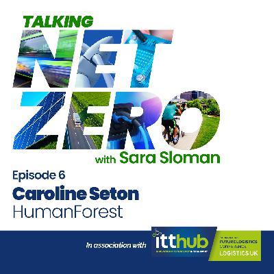 6: Talking Net Zero episode 6 - Caroline Seton
