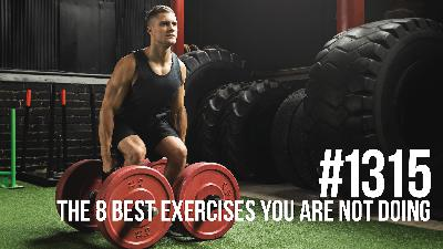 1315: The 8 Best Exercises You Are Not Doing