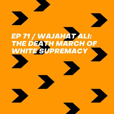 Wajahat Ali: The Death March of White Supremacy