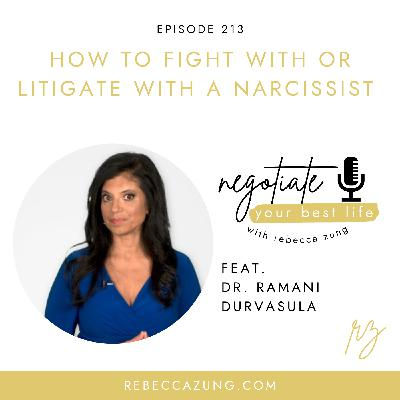How to Fight With or Litigate Against a Narcissist with Dr. Ramani Durvasula on Negotiate Your Best Life with Rebecca Zung #213