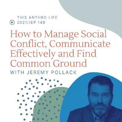 How to Manage Social Conflict, Communicate Effectively and Find Common Ground with Jeremy Pollack