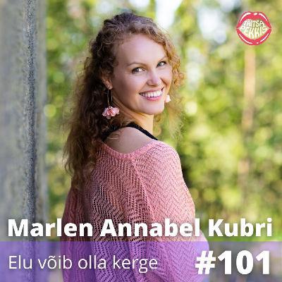 #101 - Marlen Annabel Kubri - Elu võib olla kerge