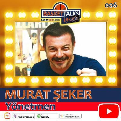 Basket Talks Loca / 006 / MURAT ŞEKER - Yönetmen