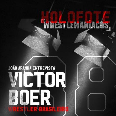 Holofote Wrestlemaníacos #38 - Victor Boer (BWF)