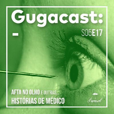 Afta no Olho e outras HISTÓRIAS DE MÉDICO - Gugacast - S05E17