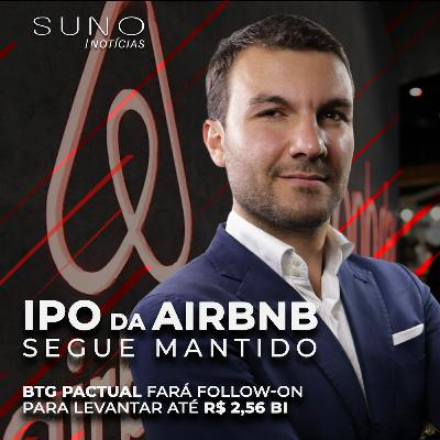 Follow-on do BTG (BPAC11), IPO do Airbnb e Boletim Focus