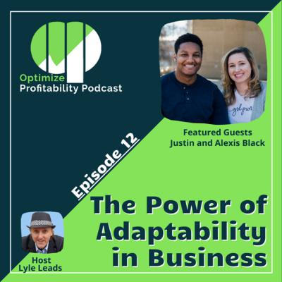 Episode 12 - The Power of Adaptability in Business with Justin and Alexis Black