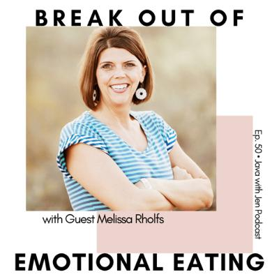 Ep 50- Break out of Emotional Eating w/Melissa Rohlfs