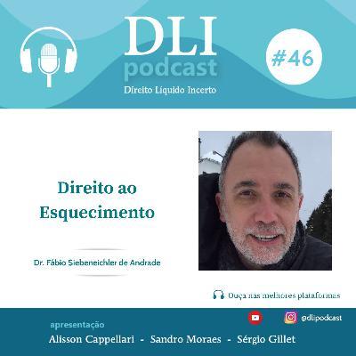 #46 – Direito ao Esquecimento – com Fábio de Andrade