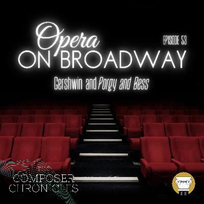 Ep. 53: Opera on Broadway - Gershwin and Porgy and Bess