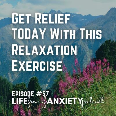 E057 - Get Relief Today With This Relaxation Exercise