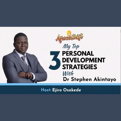 My top 3 Personal Development Strategies with Dr Stephen Akintayo
