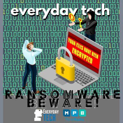 EVERYDAY TECH - Ransomeware Beware!