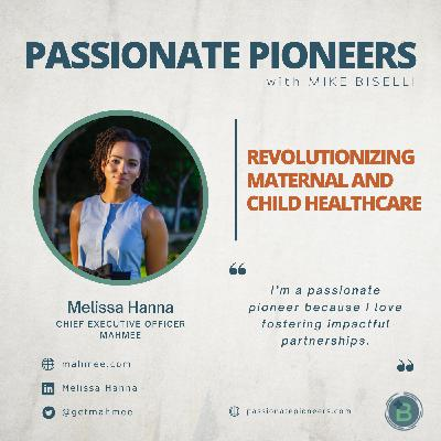 Revolutionizing Maternal and Child Healthcare with Melissa Hanna