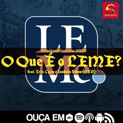 Medievalíssimo #028: O Que É o LEME? feat. Eric Cyon e Isabela Alves (USP)