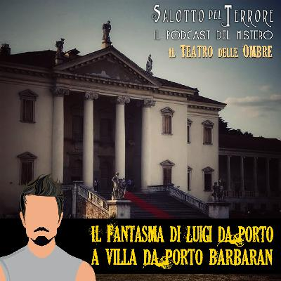 22 - il fantasma di Luigi da Porto a Villa da Porto Barbaran