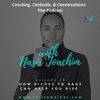 S2E39 - How Riches to Rags Will Help You Rise (with Nasir Joachim)