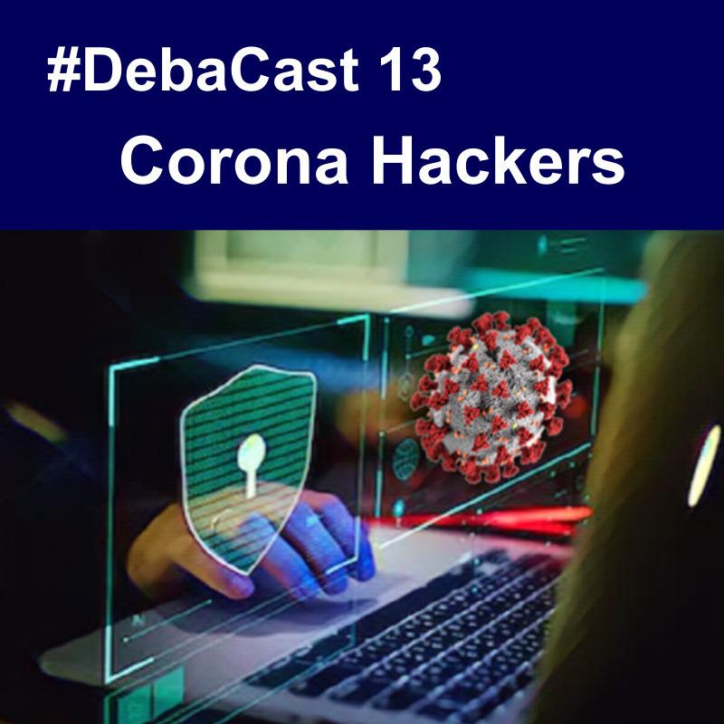 #Debacast 13 - Corona Hackers