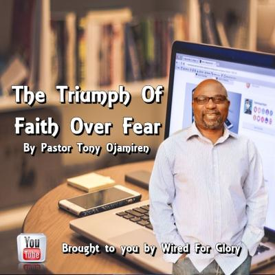 The Triumph Of Faith Over Fear | By Pastor Tony Ojamiren