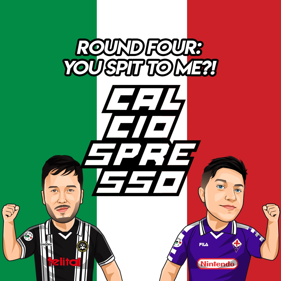 CALCIOSPRESSO: Round Four: You Spit To Me?!
