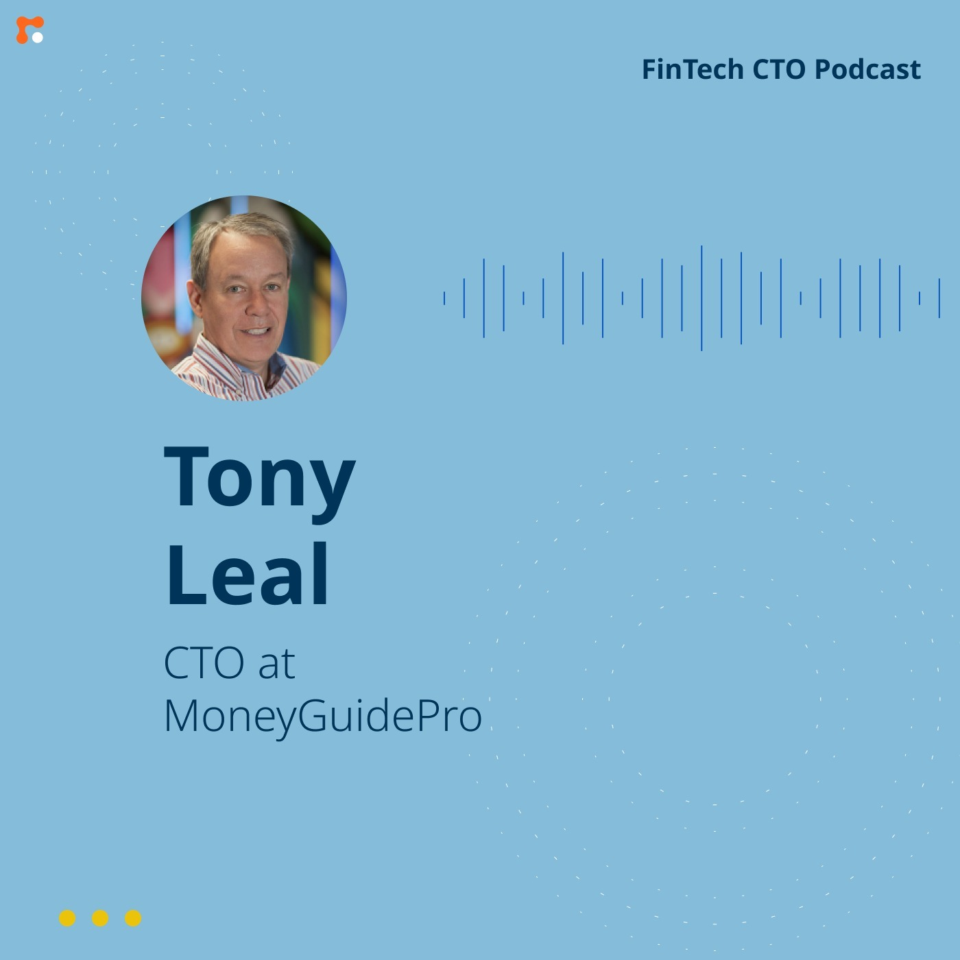 Podcast #13 Tony Leal: In FinTech, one is never in comfort zone