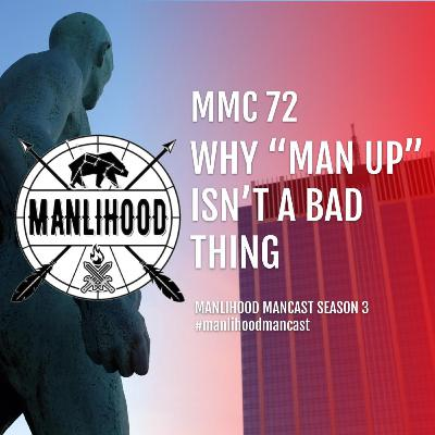"MMC 72 - Why ""Man Up"" isn't a bad thing"