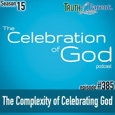 TLP 385 (COG 9): The Complexity of Celebrating God