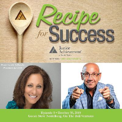 Recipe for Success, Episode 5, October 30, 2019, Guest Steve Nudelberg