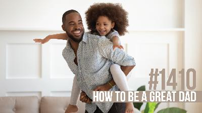 1410: How to Be a Great Dad
