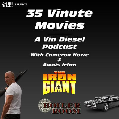 The Iron Giant and Boiler Room REVIEWED (35VM - A Vin Diesel Podcast)
