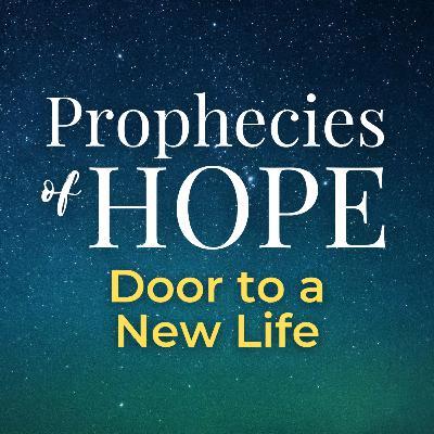 Prophecies of Hope | 13 | Door to a New Life