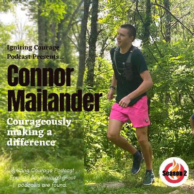 IGNITING COURAGE Podcast Episode 86: Connor Mailander, Courageously Making a Difference