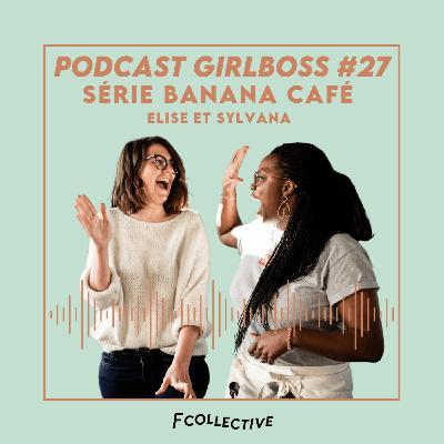 #27 SÉRIE BANANA CAFÉ - Ep 4 - Elise et Sylvana fondatrices du Banana Café (Lille)